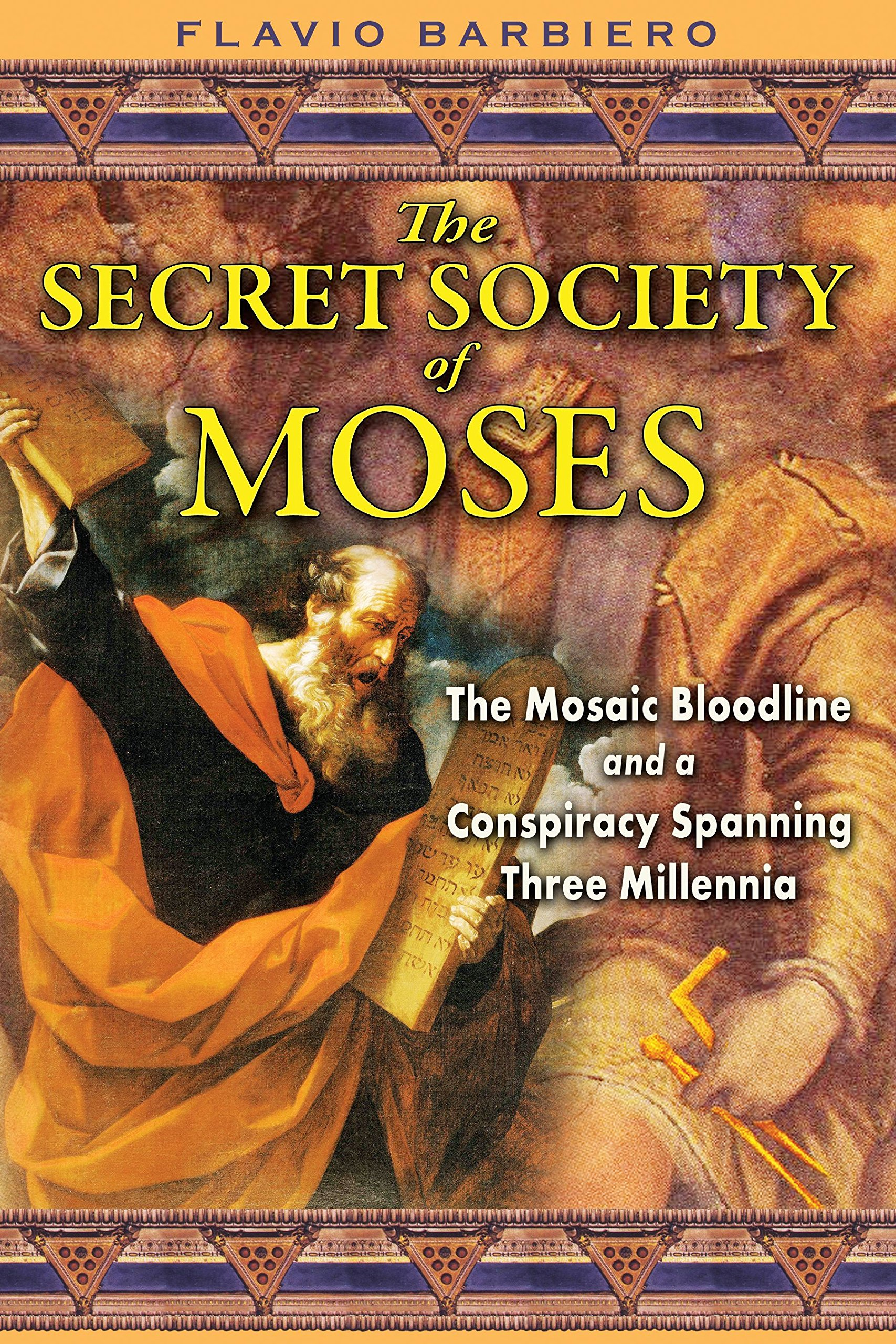 The Secret Society of Moses: The Mosaic Bloodline and a Conspiracy ...