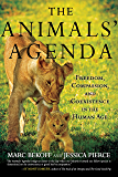 The Animals' Agenda: Freedom, Compassion, and Coexistence in the Human Age