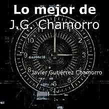 Lo mejor de J.G. Chamorro: Javier Gutiérrez Chamorro (Spanish Edition) Nov 2, 2016
