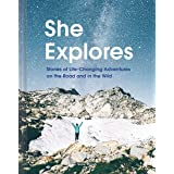 She Explores: Stories of Life-Changing Adventures on the Road and in the Wild (Solo Travel Guides, Travel Essays, Women Hikin