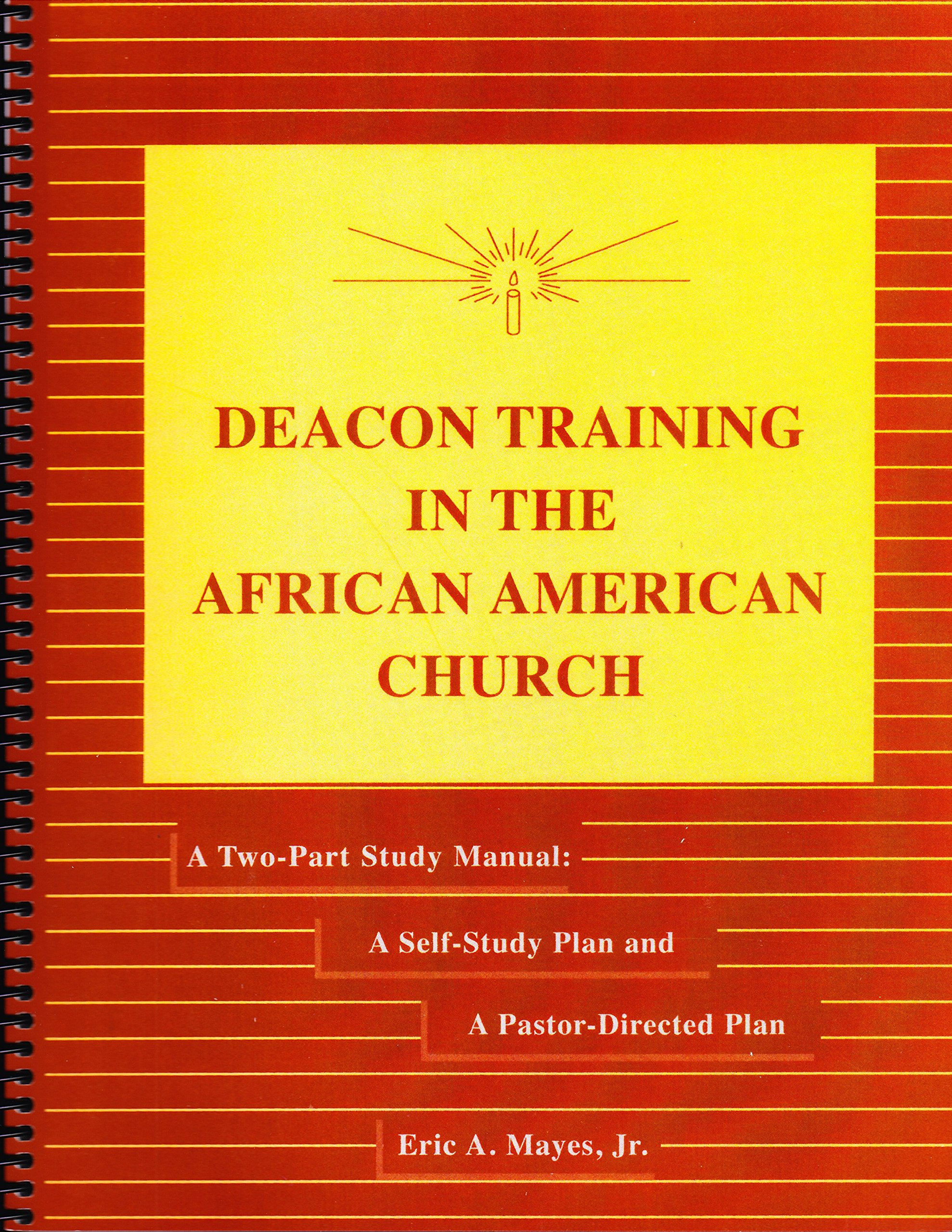 Deacon Training in the African American Church - A Two Part Study Manual: A  Self-Study Plan and A Pastor-Directed Plan: Eric A Mayes: 9781890025045: ...