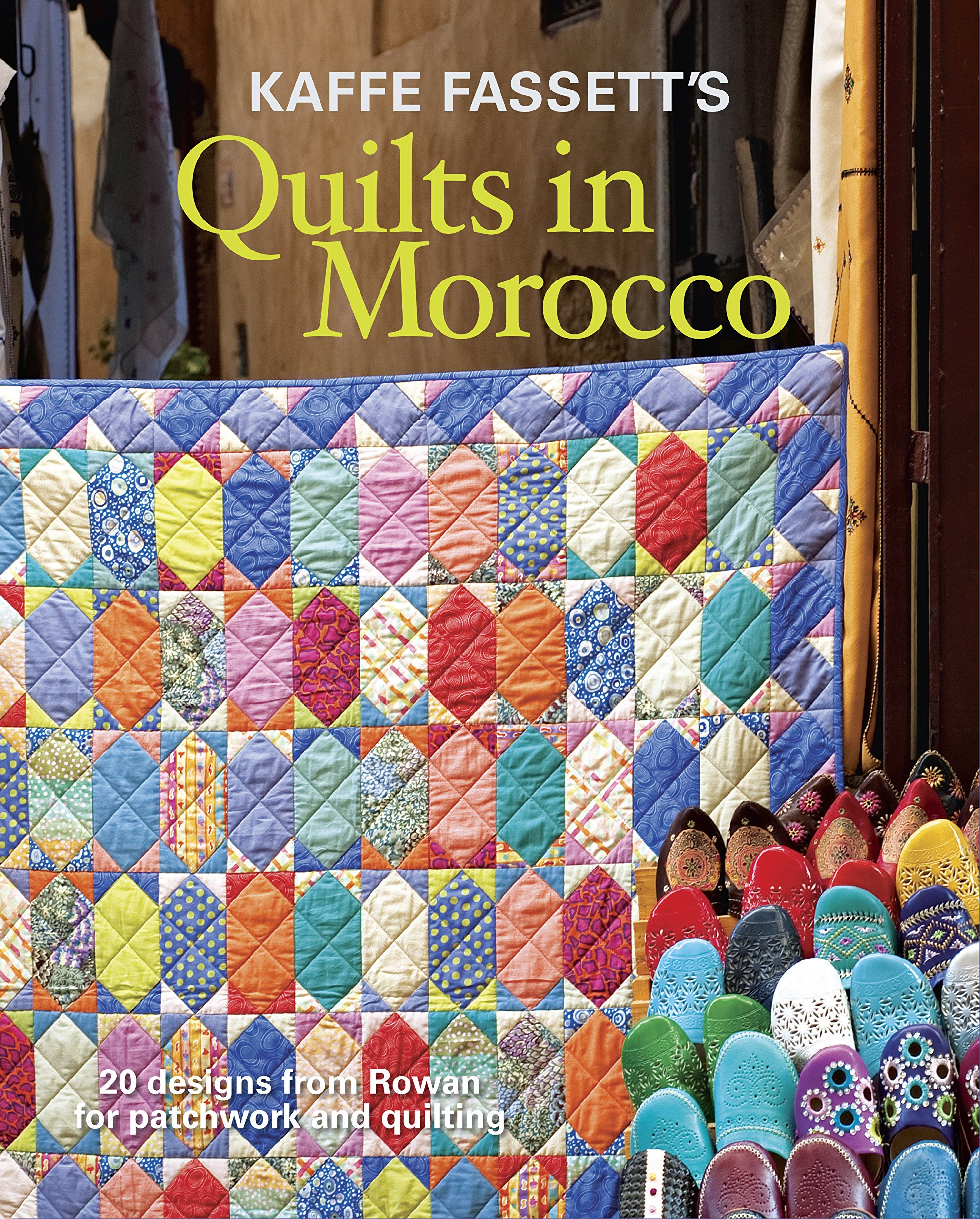 kaffe fassett s quilts in morocco 20 designs from rowan for
