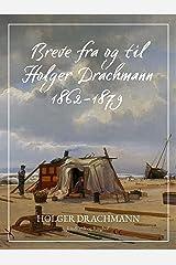 Breve fra og til Holger Drachmann: 1862-1879 (Danish Edition) Kindle Edition
