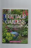 COTTAGE GARDENS: PRACTICAL ADVICE ON DESIGNING AND CREATING COTTAGE GARDENS.