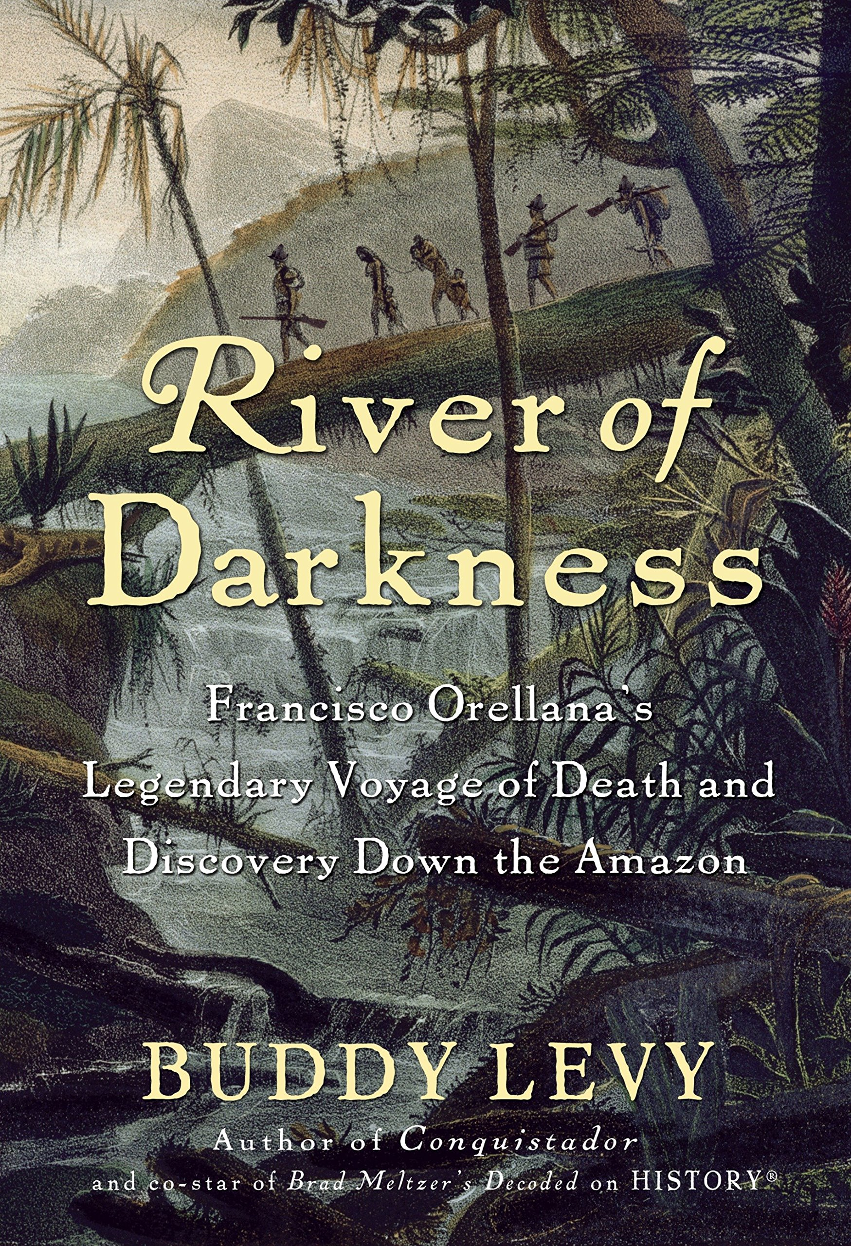 Download River of Darkness: Francisco Orellana's Legendary Voyage of Death and Discovery Down the Amazon PDF