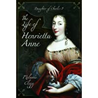 Life of Henrietta Anne: Daughter of Charles I