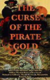 THE CURSE OF THE PIRATE GOLD: 7 Treasure Hunt Classics & A True History of Buccaneers and Their Robberies: The Gold-Bug…