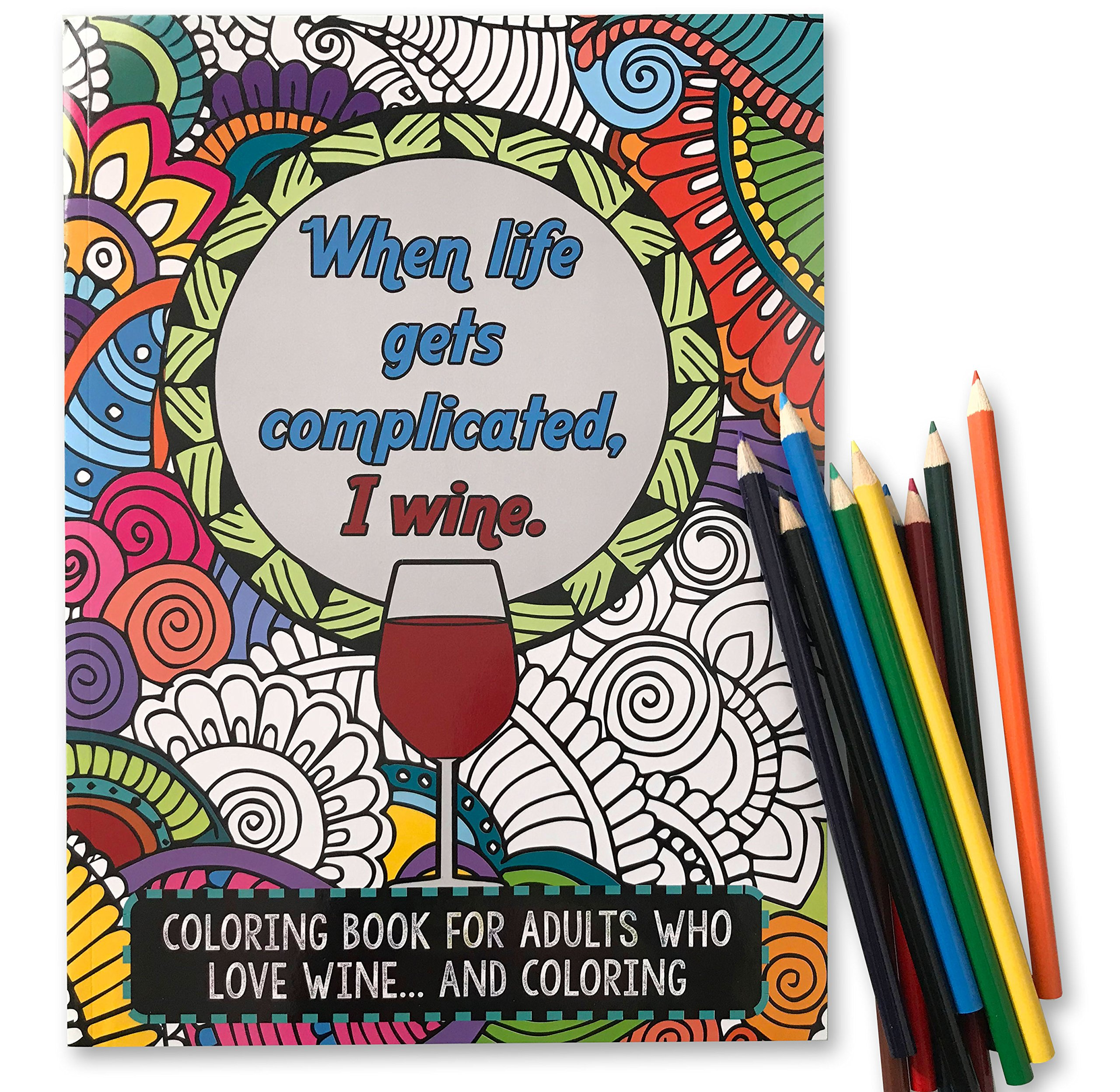 When Life Gets Complicated, I Wine - Funny Adult Coloring Book - Includes 12 Colored Pencils - Perfect White Elephant, Novelty Gift, or Gifts for Women Friends by Maad