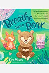 Breathe Like a Bear: 30 Mindful Moments for Kids to Feel Calm and Focused Anytime, Anywhere Paperback