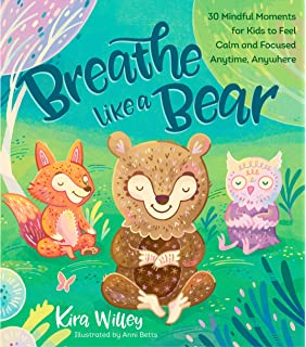 Breathe Like A Bear 30 Mindful Moments For Kids To Feel Calm And Focused Anytime