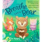 Breathe Like a Bear: 30 Mindful Moments for Kids to Feel Calm and Focused Anytime, Anywhere