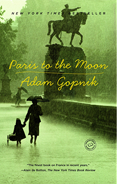 Paris to the Moon (English Edition) eBook: Gopnik, Adam: Amazon.es ...