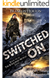 Switched On: Book Six in The Borrowed World Series