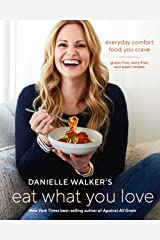 Danielle Walker's Eat What You Love: Everyday Comfort Food You Crave; Gluten-Free, Dairy-Free, and Paleo Recipes Hardcover