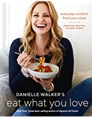 Danielle Walker's Eat What You Love: 125 Gluten-Free, Grain-Free, Dairy-Free, and Paleo Recipes