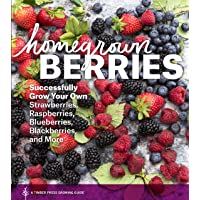 Homegrown Berries: Successfully Grow Your Own Strawberries, Raspberries, Blueberries...