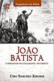João Batista: O Pregador Politicamente Incorreto