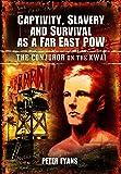 Captivity, Slavery and Survival as a Far East POW: The Conjuror on the Kwai