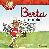 Berta juega al futbol (Mi Amiga Berta) (Spanish Edition)