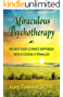 Miraculous Psychotherapy: Achieve Your Ultimate Happiness with A Course in Miracles