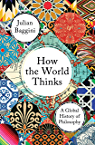 How the World Thinks: A Global History of Philosophy