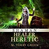 Shaman, Healer, Heretic: Olivia Lawson Techno-Shaman, Book 1