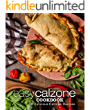 Easy Calzone Cookbook: 50 Delicious Calzone Recipes