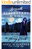 Beneath the Blackberry Moon: the Ebony Cloak: Book 3 (Creek Country Saga)