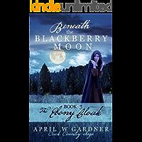 Beneath the Blackberry Moon: the Ebony Cloak: Book 3 (Creek Country Saga)