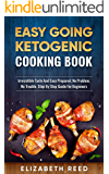 Easy Going Ketogenic Cooking Book: Irresistible Taste And Easy Prepared, No Problem, No Trouble. Step By Step Guide For Beginners