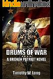 DRUMS OF WAR: A Dystopian Thriller Series (Broken Patriot Book 1)