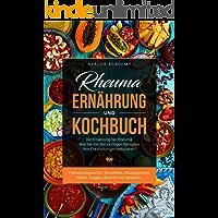 Rheuma Ernährung und Kochbuch: Die Ernährung bei Rheuma. Wie Sie mit den richtigen Rezepten Ihre Entzündungen reduzieren. Frühstücksgerichte, Smoothies, Hauptgerichte, Salate, Suppen, Backen, etc.