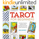 Tarot for Beginners: A Holistic Guide to Using the Tarot for Personal Growth and Self Development