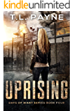 Uprising: A Post Apocalyptic EMP Survival Thriller (Days of Want Book Four)