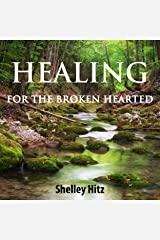 Healing for the Broken Hearted: Discover Lasting Freedom in Christ Audible Audiobook