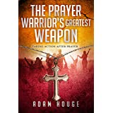 The Prayer Warrior's Greatest Weapon: Taking Action After Prayer (English Edition)