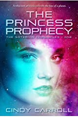 The Princess Prophecy (The Soterian Chronicles Book 1) Kindle Edition