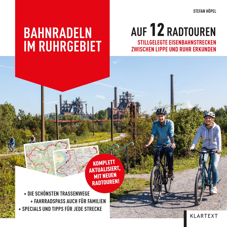Bahnradeln Im Ruhrgebiet  Auf 12 Radtouren Stillgelegte Eisenbahnstrecken Zwischen Lippe Und Ruhr Erkunden