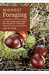 Midwest Foraging: 115 Wild and Flavorful Edibles from Burdock to Wild Peach (Regional Foraging Series) Kindle Edition