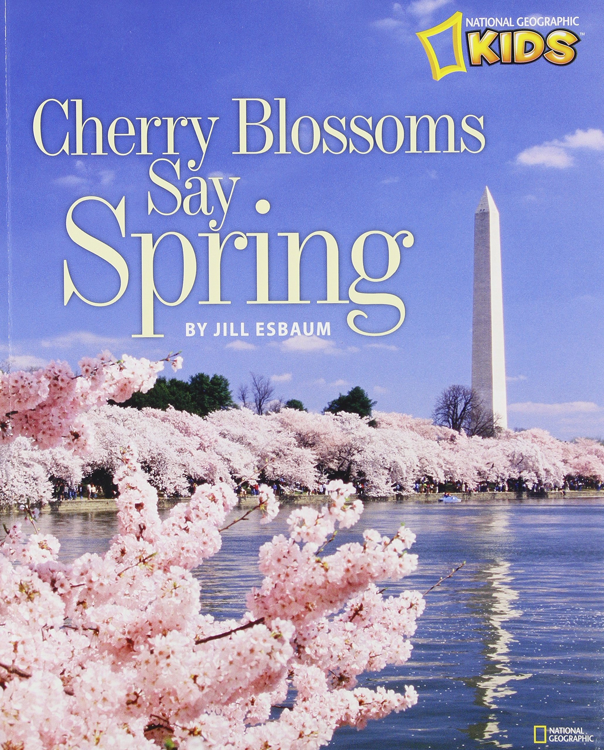 Cherry Blossoms Say Spring (National Geographic Kids)