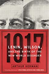 1917: Lenin, Wilson, and the Birth of the New World Disorder Kindle Edition