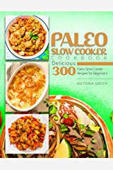 Paleo Slow Cooker Cookbook - Delicious 300 Paleo Slow Cooker Recipes for Beginners Kindle Edition