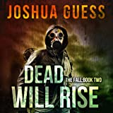 Dead Will Rise: The Fall, Book 2