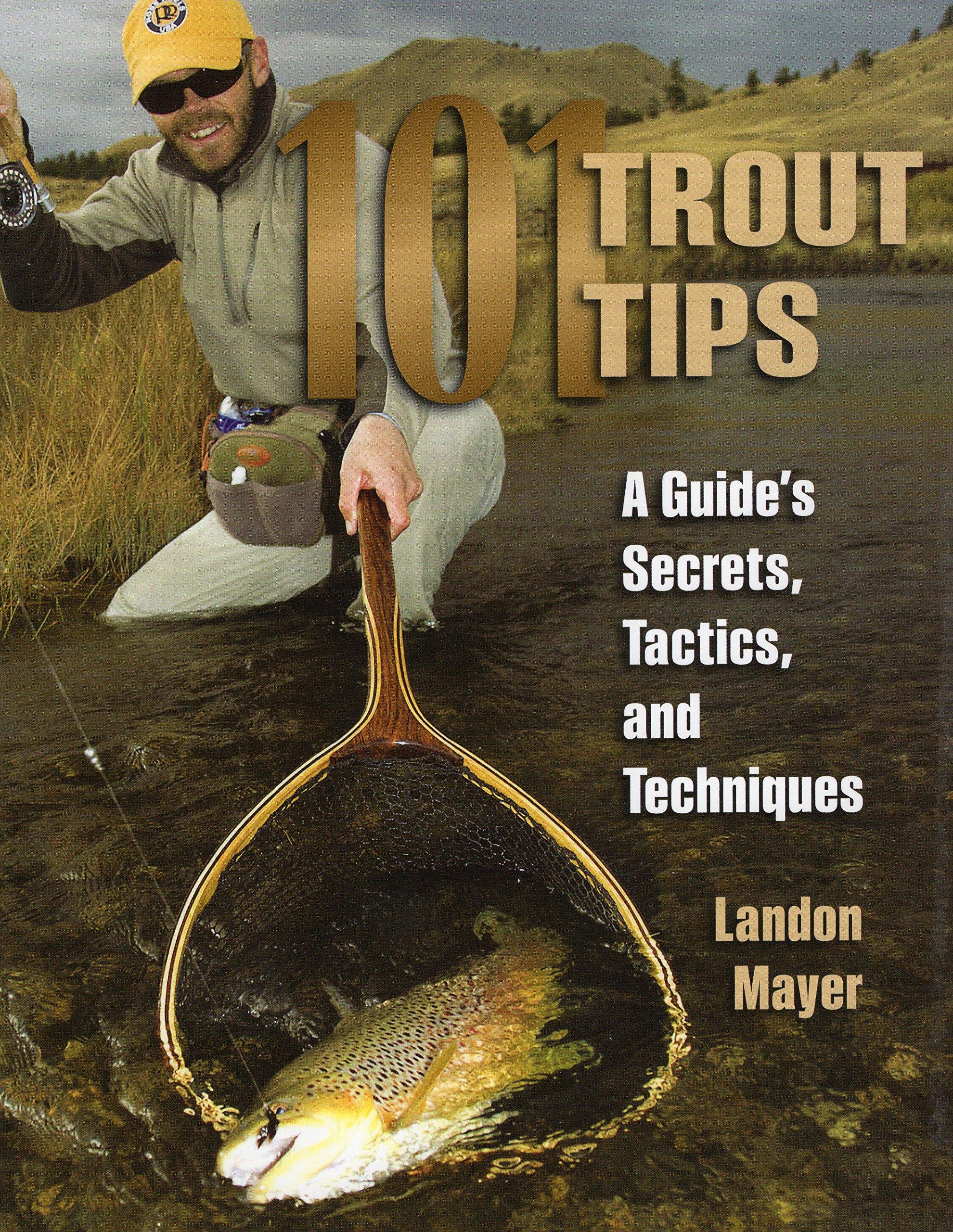 101 Trout Tips: A Guide's Secrets, Tactics, and Techniques: Landon Mayer:  0011557014747: Amazon.com: Books