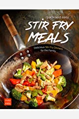 Quick and Easy Stir Fry Meals: Delicious Stir Fry Dinners for the Family Kindle Edition