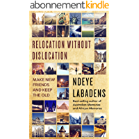 Relocation Without Dislocation: Make New Friends And keep the Old (Travels and Adventures of Ndeye Labadens Book 2) (English Edition)