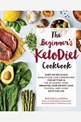 The Beginner's KetoDiet Cookbook: Over 100 Delicious Whole Food, Low-Carb Recipes for Getting in the Ketogenic Zone, Breaking Your Weight-Loss Plateau, and Living Keto for Life (Keto for Your Life) Kindle Edition