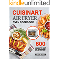 Cuisinart Air Fryer Oven Cookbook: 600 Effortless and Yummy Recipes to Fry, Bake, Grill, and Roast with Your Air Fryer…