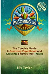 Becoming Us: The Couple's Guide to Surviving Parenthood and Growing a Family that Thrives (the Journey Edition) Kindle Edition