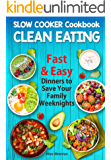 Clean Eating Slow Cooker Cookbook: Fast and Easy Dinner to Save Your Family Weeknights. Easy & Healthy & Fast Dinner Recipes (new dinner ideas, clean eating ... meal prep recipes, slow cooker dump meal)
